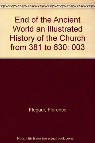 9780030568268: End of the Ancient World an Illustrated History of the Church from 381 to 630