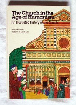 9780030568299: The Church in the Age of Humanism, 1300-1500 (Illustrated History of the Church, Vol. 6)