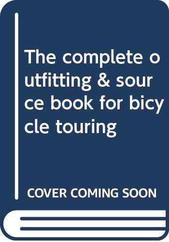 9780030568497: The complete outfitting & source book for bicycle touring