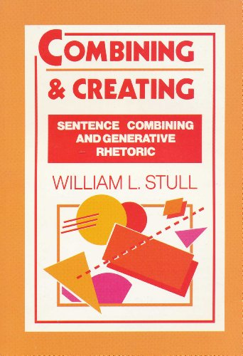 9780030570544: Combining and Creating: Sentence Combining and Generative Rhetoric