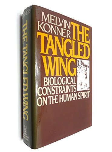 9780030570629: The Tangled Wing. Biological Constraints on the Human Spirit