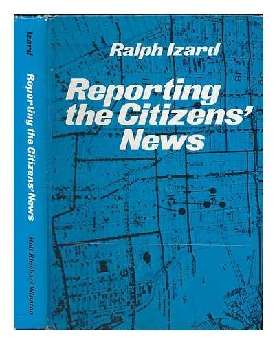 Reporting the Citizens' News: Public Affairs Reporting: Izard, Ralph S.