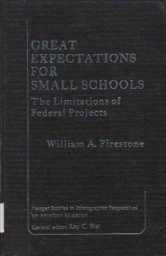 Great expectations for small schools the limitations of Federal projects: Firestone, William A.