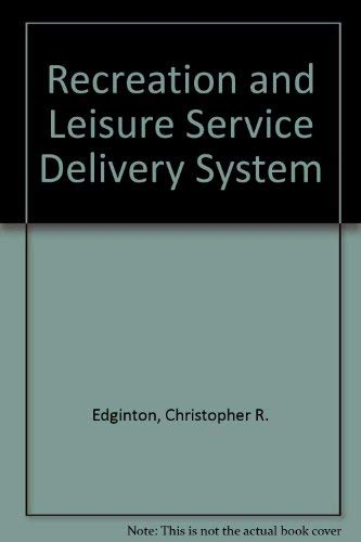 9780030576379: The recreation and leisure service delivery system (Saunders series in recreation)