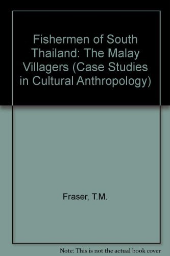 Fishermen of South Thailand: the Malay villagers: Fraser, Thomas M.