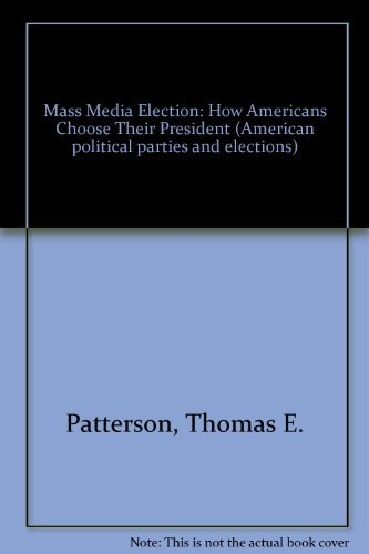 9780030577291: Mass Media Election: How Americans Choose Their President (American political parties and elections)