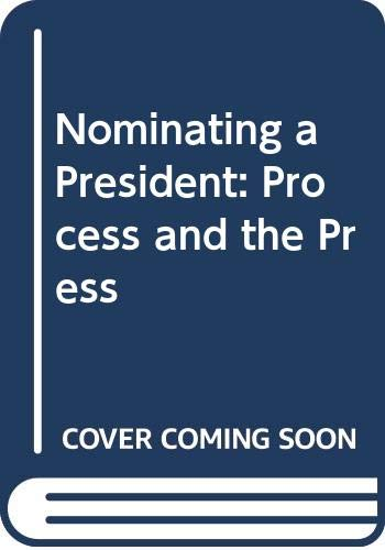 9780030578571: Nominating a President: Process and the Press