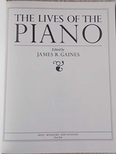 9780030579745: The Lives of the Piano : A Consideration, a Celebration, a History, and a Genealogy of Pianos and Their Friends