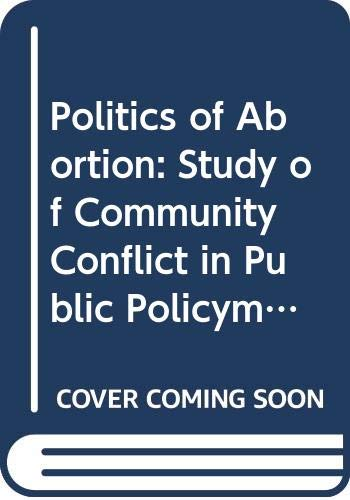 9780030580369: Politics of Abortion: Study of Community Conflict in Public Policymaking