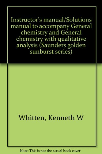 9780030581915: Instructor's manual/Solutions manual to accompany General chemistry and General chemistry with qualitative analysis (Saunders golden sunburst series)