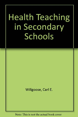 Health Teaching in Secondary Schools: Willgoose, Carl E.