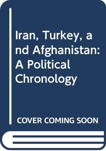 9780030586514: Iran, Turkey, and Afghanistan: A Political Chronology