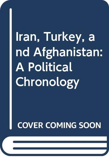 9780030586514: Iran, Turkey, and Afghanistan: A Political Chronology