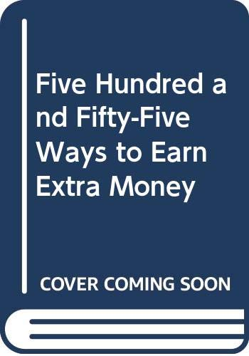9780030586729: Five Hundred and Fifty-Five Ways to Earn Extra Money