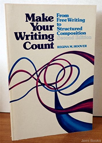 9780030587016: Make Your Writing Count: From Free Writing to Structured Composition