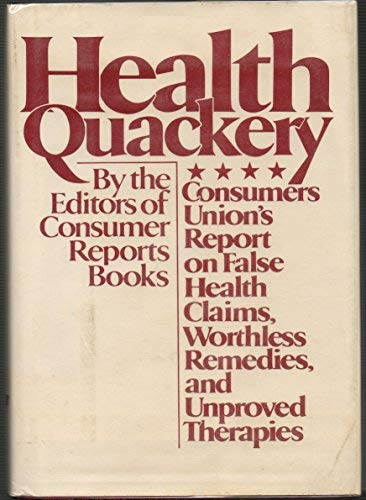 9780030588990: Health quackery: Consumers Union's report on false health claims, worthless remedies, and unproved therapies