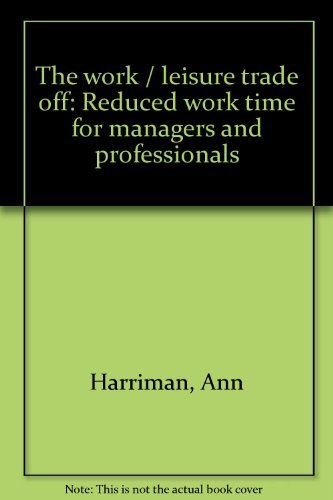 9780030589669: The work/leisure trade off: Reduced work time for managers and professionals
