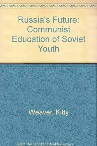 9780030590283: Russia's Future: The Communist Education of Soviet Youth