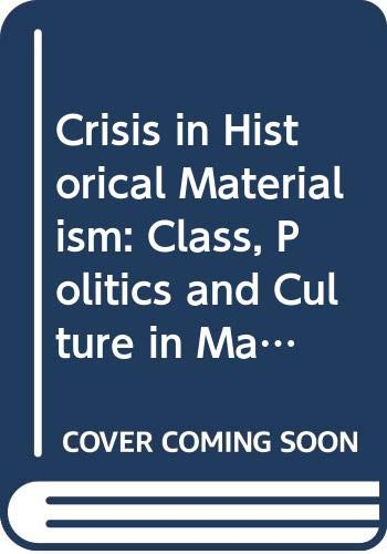 9780030590313: Crisis in Historical Materialism: Class, Politics and Culture in Marxist Theory