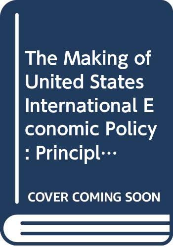 9780030590337: The Making of United States International Economic Policy: Principles, Problems and Proposals for Reform