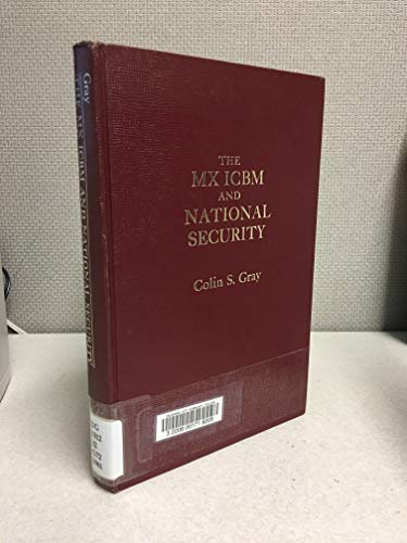 The MX ICBM and National Security: Gray, Colin S.