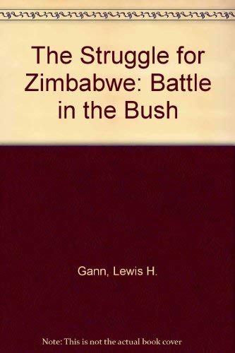 The struggle for Zimbabwe: Battle in the bush: Gann, Lewis H