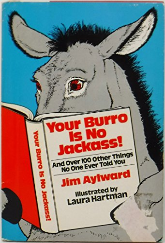 Your Burro Is No Jackass!: And over 100 Other Things No One Ever Tells You (0030595274) by Jim Aylward; Laura Hartman