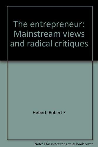 9780030595899: The entrepreneur: Mainstream views and radical critiques