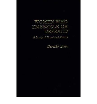 9780030595929: Women Who Embezzle or Defraud: A Study of Convicted Felons (Praeger special studies in social welfare)