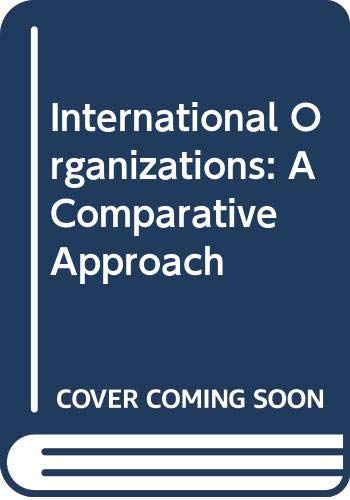 9780030596223: International Organizations: A Comparative Approach