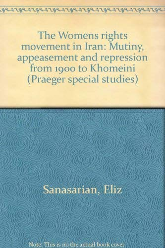 9780030596322: The women's rights movement in Iran: Mutiny, appeasement, and repression from 1900 to Khomeini