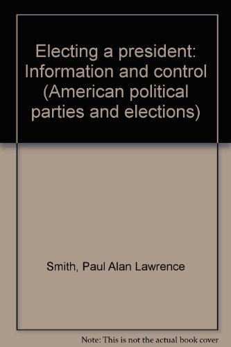9780030596643: Electing a president: Information and control (American political parties and elections)