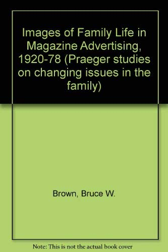 9780030596971: Images of Family Life in Magazine Advertising, 1920-78 (Praeger studies on changing issues in the family)