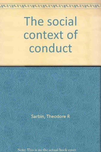 Social Context of Conduct: Psychological Writings of Theodore Sarbin: Allen, Vernon L. / Scheibe, ...
