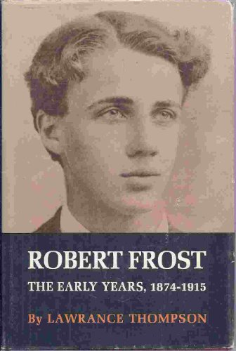 9780030597701: Robert Frost / Lawrance Thompson. Vol.1, the Early Years: 1874-1915; Robert Frost / by Lawrance Thompson. Vol.2, the Years of Triumph, 1915-1938; Vol.3, the Later Years, 1938-1963.