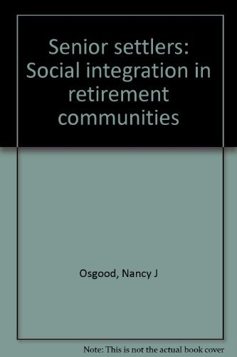 Senior Settlers: Social Integration in Retirement Communities: Osgood, Nancy J.