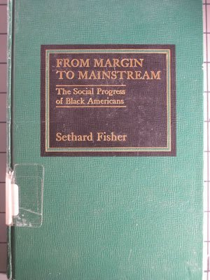 From Margin to Mainstream: The Social Progress of Black Americans.