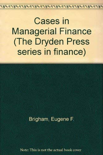 Cases in Managerial Finance (The Dryden Press: Brigham, Eugene F.,