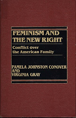 Feminism and the New Right: Conflict Over the American Family: Conover, Pamela Johnston; Gray, ...