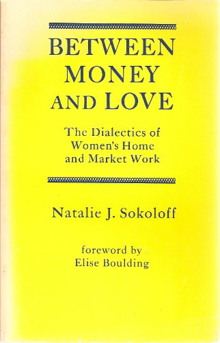 Between Money and Love: The Dialectics of Women's Home and Market Work: Praeger