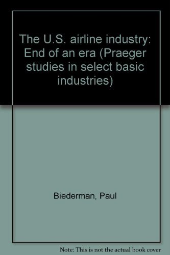 9780030603242: The U.S. airline industry: End of an era (Praeger studies in select basic industries)