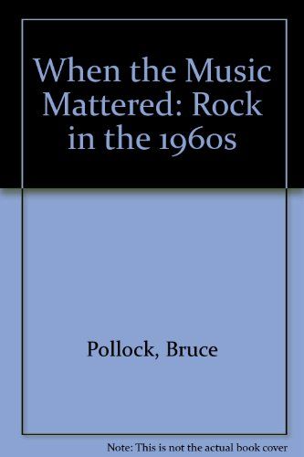 9780030604263: When the Music Mattered: Rock in the 1960s