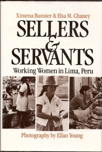 Sellers and Servants: Working Women in Lima,: BUNSTER, Ximena and