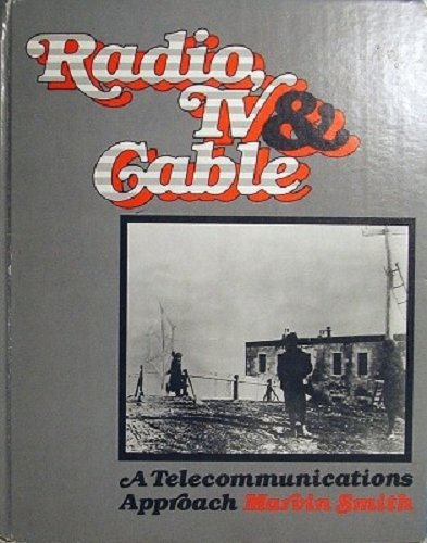 Radio, TV and Cable: A Telecommunications Approach: Smith, Marvin