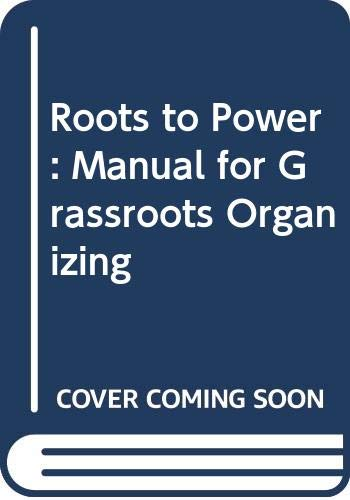 9780030605826: Roots to Power: Manual for Grassroots Organizing