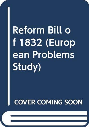 9780030610400: The Reform Bill of 1832; Why Not Revolution?
