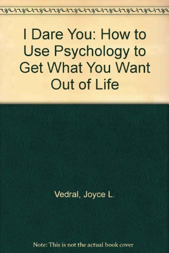9780030612664: I Dare You: How to Use Psychology to Get What You Want Out of Life