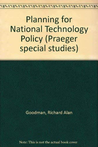 Planning for National Technology Policy: Goodman, Richard Alan