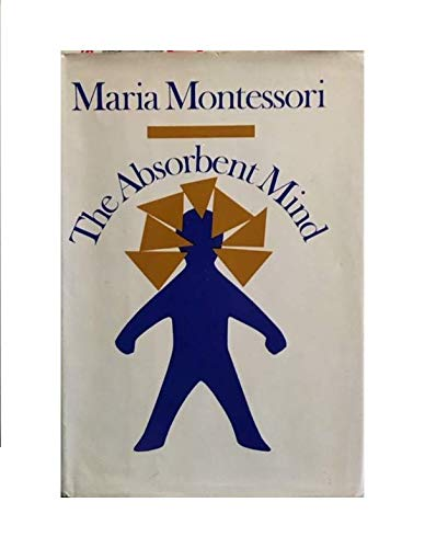 The Absorbent Mind: Montessori, Maria
