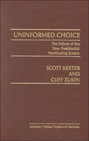 9780030615887: Uninformed Choice: Failure of the New Presidential Nominating System (American political parties and elections)